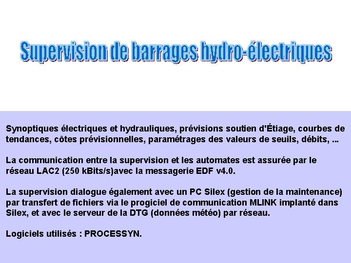 Synoptiques électriques et hydrauliques, prévisions soutien d'Étiage, courbes de tendances, côtes prévisionnelles, paramétrages des