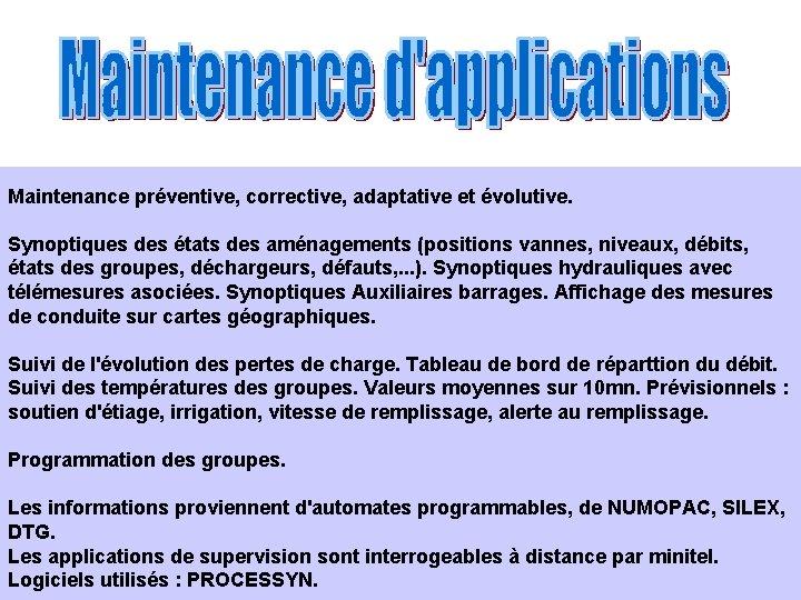 Maintenance préventive, corrective, adaptative et évolutive. Synoptiques des états des aménagements (positions vannes, niveaux,