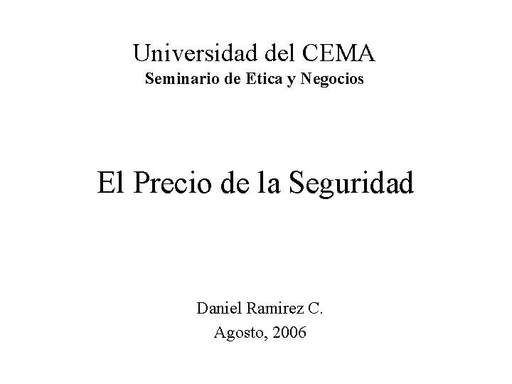 Universidad del CEMA Seminario de Etica y Negocios El Precio de la Seguridad Daniel