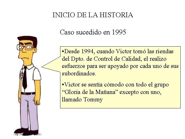 INICIO DE LA HISTORIA Caso sucedido en 1995 • Desde 1994, cuando Victor tomó