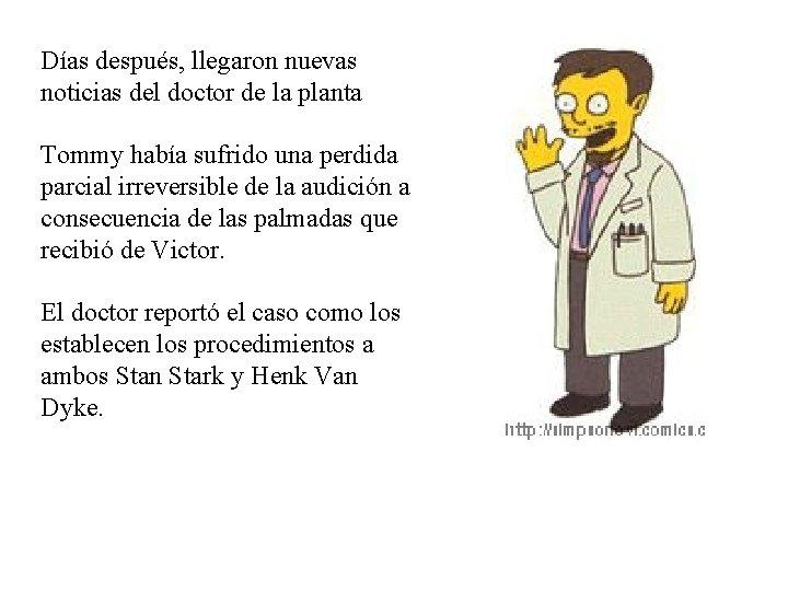 Días después, llegaron nuevas noticias del doctor de la planta Tommy había sufrido una