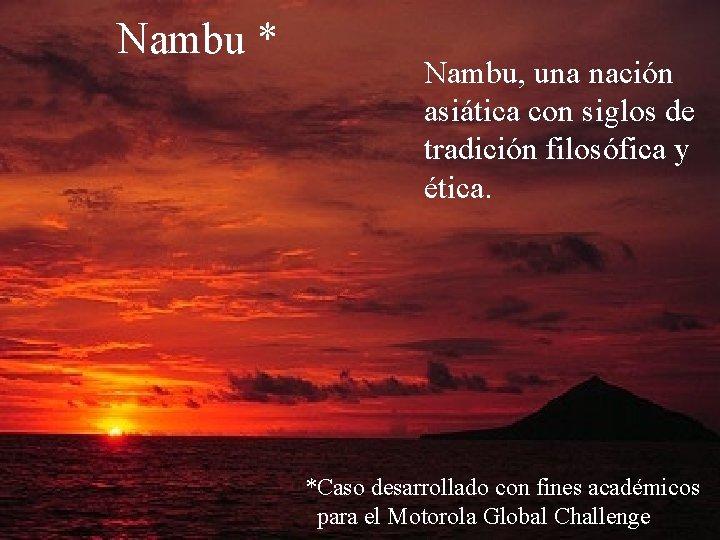 Nambu * Nambu, una nación asiática con siglos de tradición filosófica y ética. *Caso
