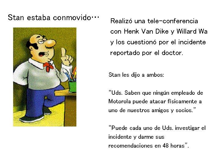 Stan estaba conmovido… Realizó una tele-conferencia con Henk Van Dike y Willard Wa y