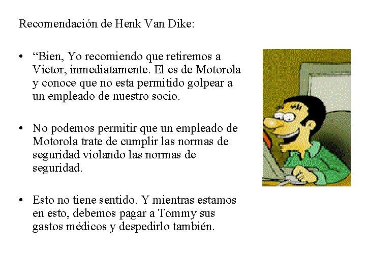 """Recomendación de Henk Van Dike: • """"Bien, Yo recomiendo que retiremos a Victor, inmediatamente."""