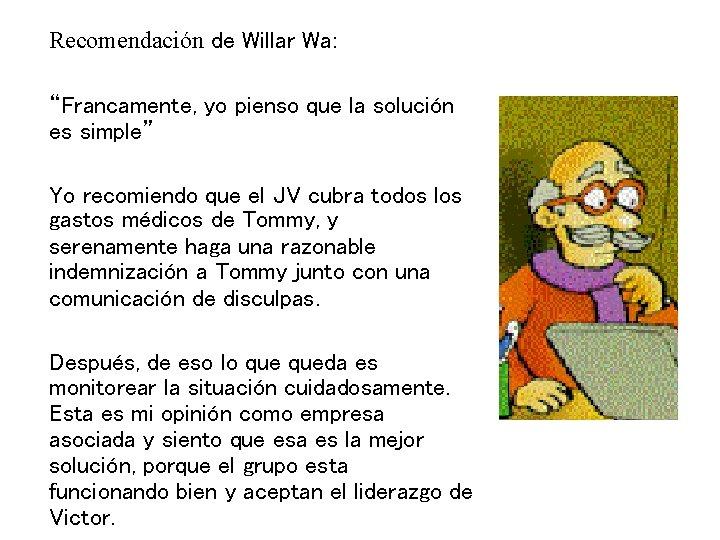 """Recomendación de Willar Wa: """"Francamente, yo pienso que la solución es simple"""" Yo recomiendo"""