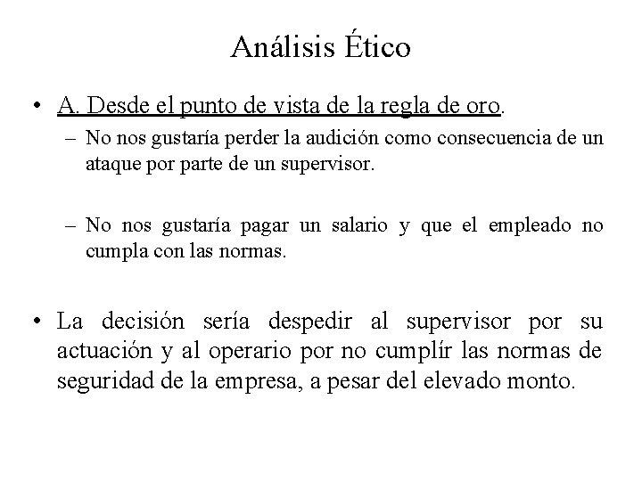 Análisis Ético • A. Desde el punto de vista de la regla de oro.