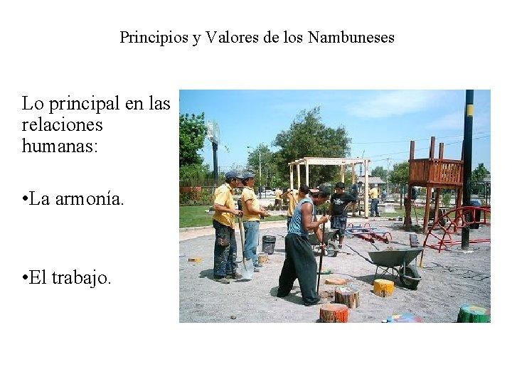 Principios y Valores de los Nambuneses Lo principal en las relaciones humanas: • La