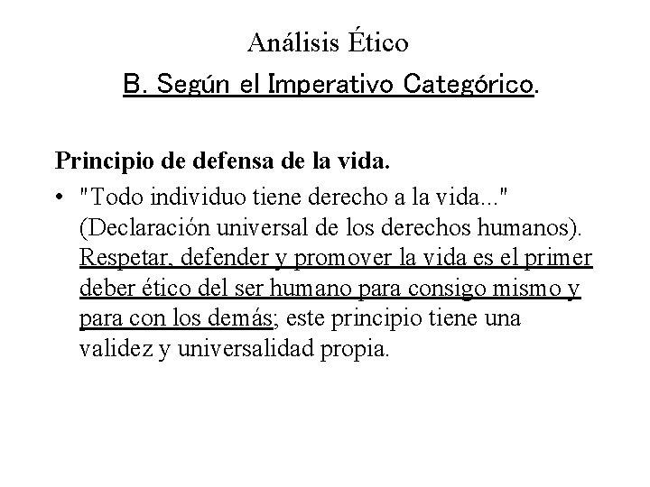 Análisis Ético B. Según el Imperativo Categórico. Principio de defensa de la vida. •