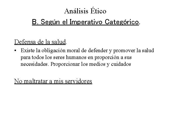 Análisis Ético B. Según el Imperativo Categórico. Defensa de la salud. • Existe la