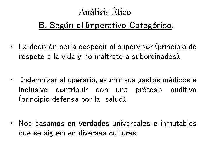 Análisis Ético B. Según el Imperativo Categórico. • La decisión sería despedir al supervisor