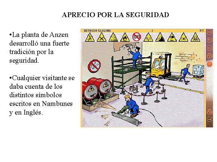 APRECIO POR LA SEGURIDAD • La planta de Anzen desarrolló una fuerte tradición por