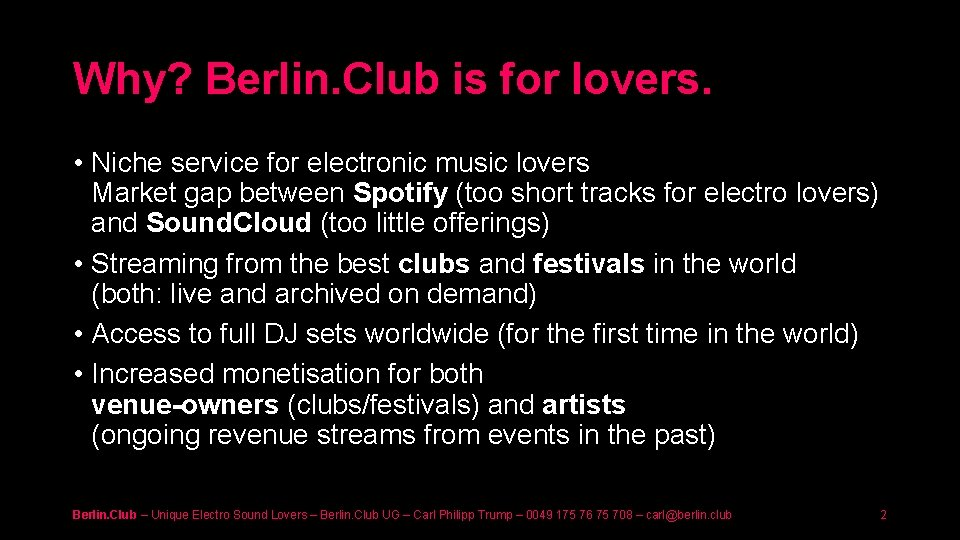 Why? Berlin. Club is for lovers. • Niche service for electronic music lovers Market