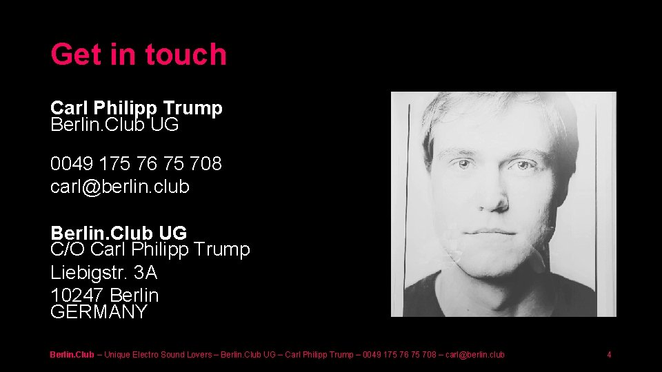 Get in touch Carl Philipp Trump Berlin. Club UG 0049 175 76 75 708