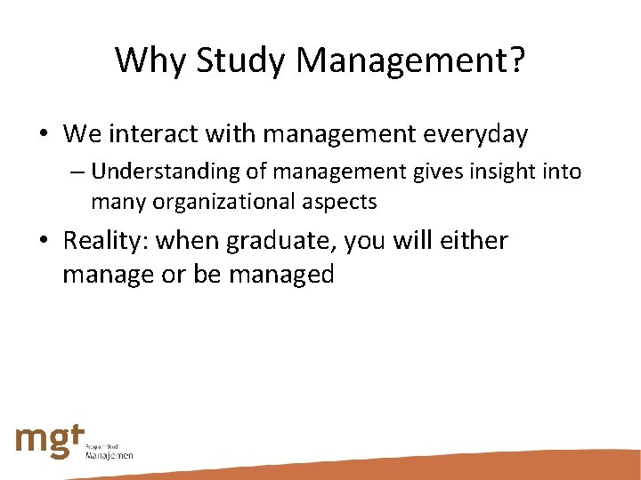 Why Study Management? • We interact with management everyday – Understanding of management gives