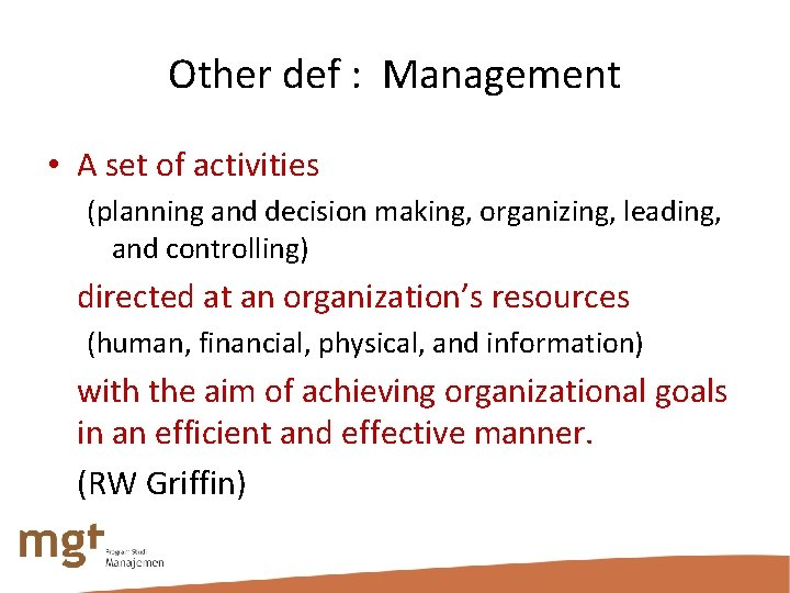 Other def : Management • A set of activities (planning and decision making, organizing,