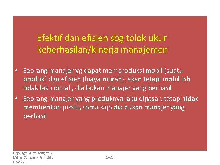 Efektif dan efisien sbg tolok ukur keberhasilan/kinerja manajemen • Seorang manajer yg dapat memproduksi