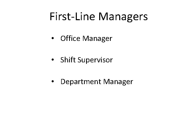 First-Line Managers • Office Manager • Shift Supervisor • Department Manager