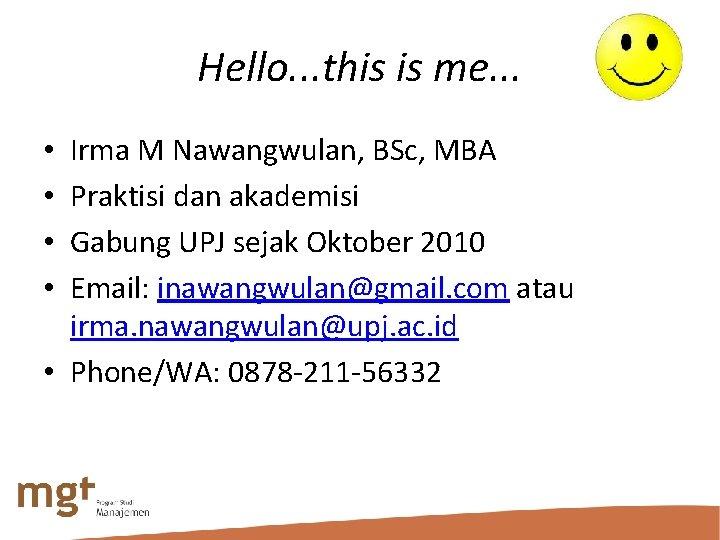 Hello. . . this is me. . . Irma M Nawangwulan, BSc, MBA Praktisi