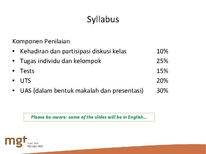 Syllabus Komponen Penilaian • Kehadiran dan partisipasi diskusi kelas • Tugas individu dan kelompok