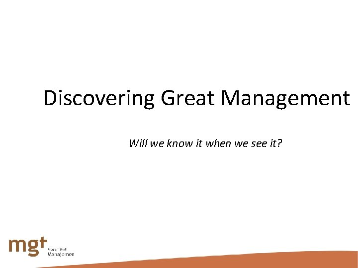 Discovering Great Management Will we know it when we see it?