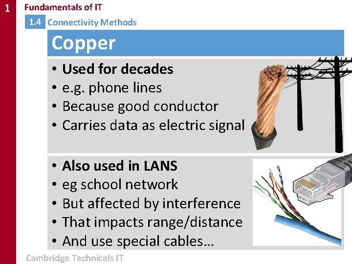1 Fundamentals of IT 1. 4 Connectivity Methods Copper • • Used for decades