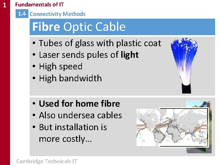 1 Fundamentals of IT 1. 4 Connectivity Methods Fibre Optic Cable • • Tubes