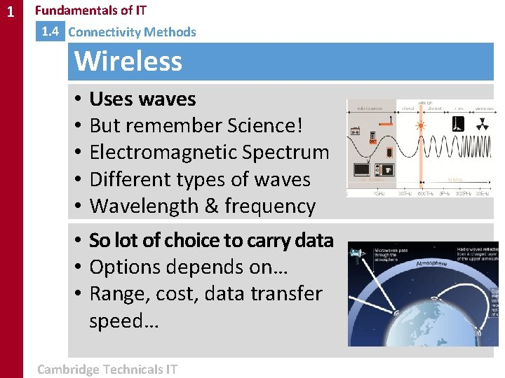 1 Fundamentals of IT 1. 4 Connectivity Methods Wireless • • Uses waves But