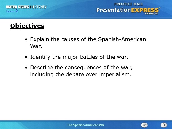 Section 2 Objectives • Explain the causes of the Spanish-American War. • Identify the