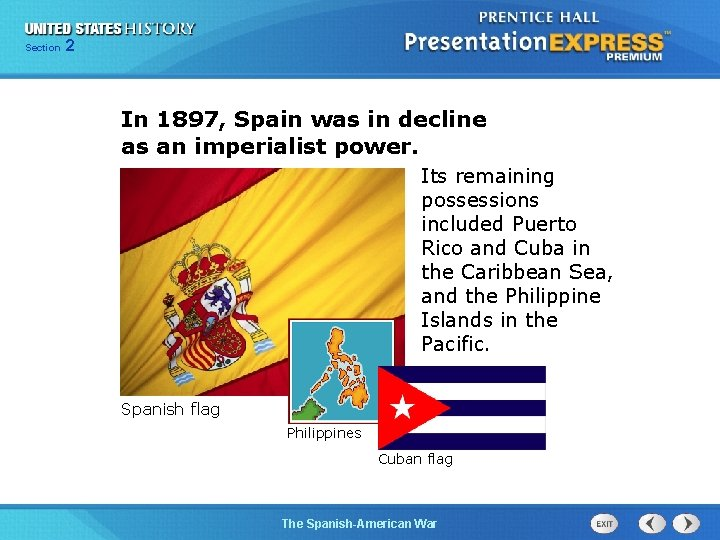 Section 2 In 1897, Spain was in decline as an imperialist power. Its remaining