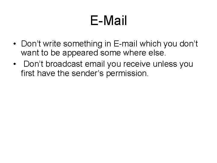 E-Mail • Don't write something in E-mail which you don't want to be appeared