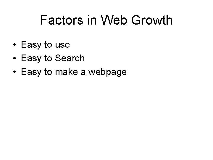 Factors in Web Growth • Easy to use • Easy to Search • Easy
