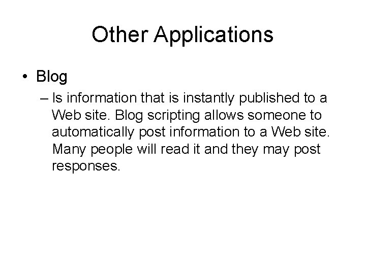 Other Applications • Blog – Is information that is instantly published to a Web