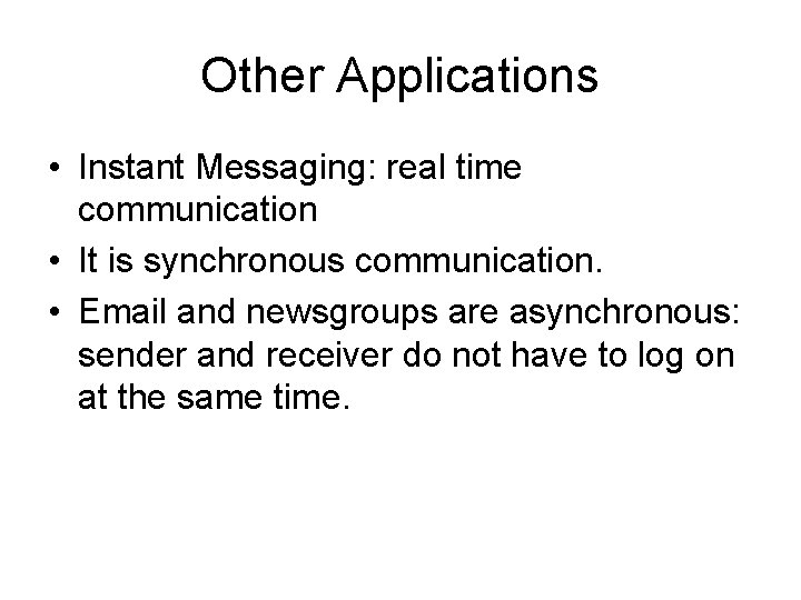 Other Applications • Instant Messaging: real time communication • It is synchronous communication. •