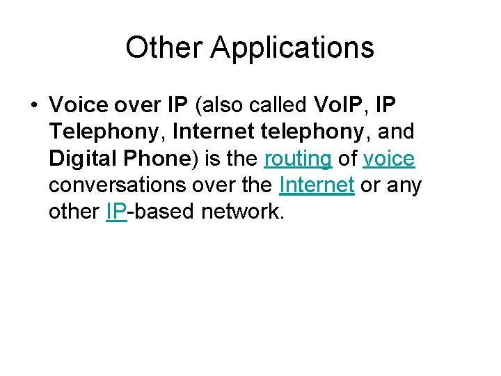 Other Applications • Voice over IP (also called Vo. IP, IP Telephony, Internet telephony,