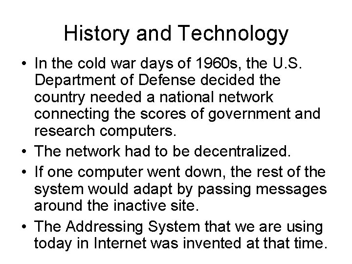 History and Technology • In the cold war days of 1960 s, the U.