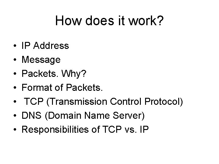 How does it work? • • IP Address Message Packets. Why? Format of Packets.