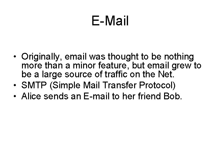 E-Mail • Originally, email was thought to be nothing more than a minor feature,