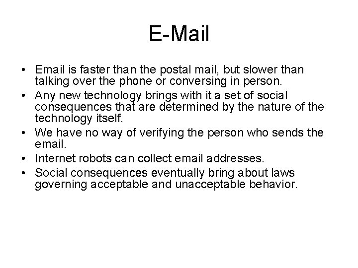 E-Mail • Email is faster than the postal mail, but slower than talking over