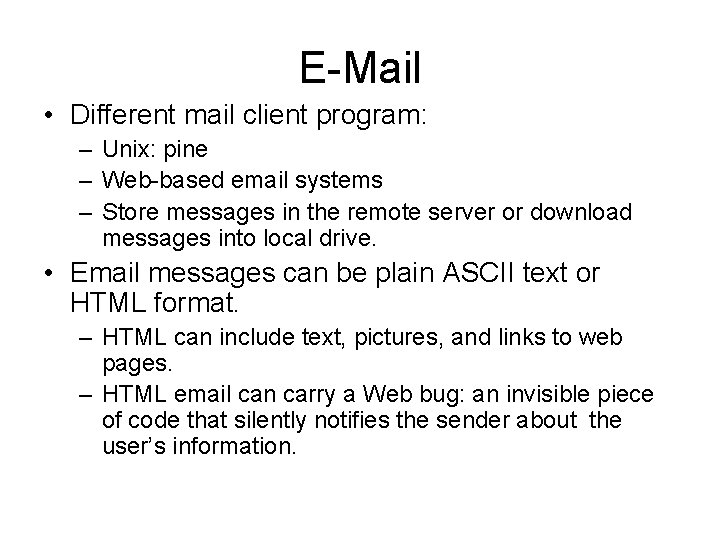 E-Mail • Different mail client program: – Unix: pine – Web-based email systems –