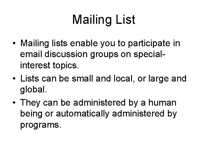 Mailing List • Mailing lists enable you to participate in email discussion groups on