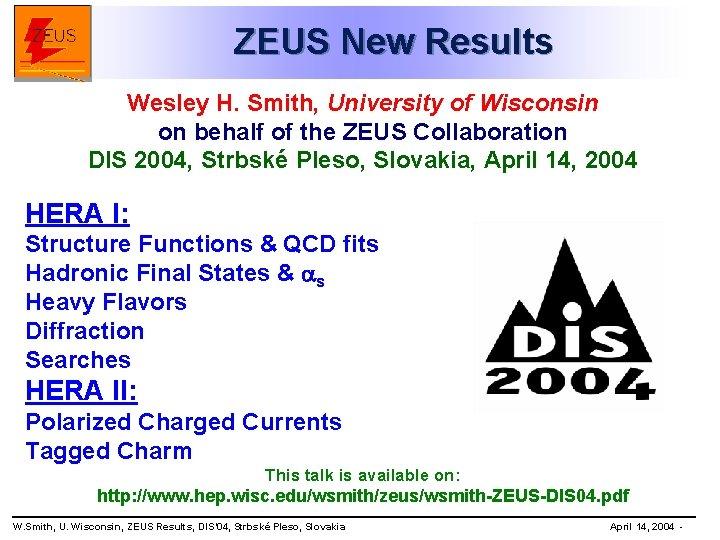 ZEUS New Results Wesley H. Smith, University of Wisconsin on behalf of the ZEUS
