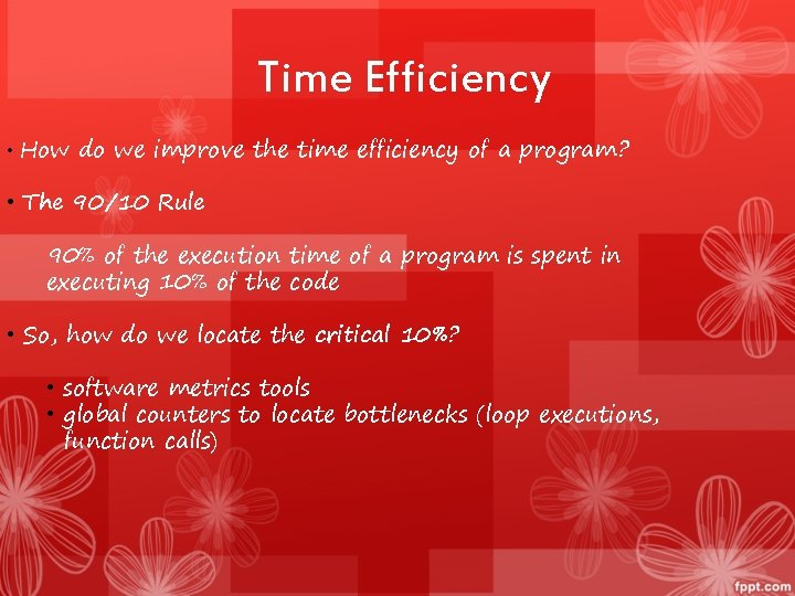 Time Efficiency • How do we improve the time efficiency of a program? •