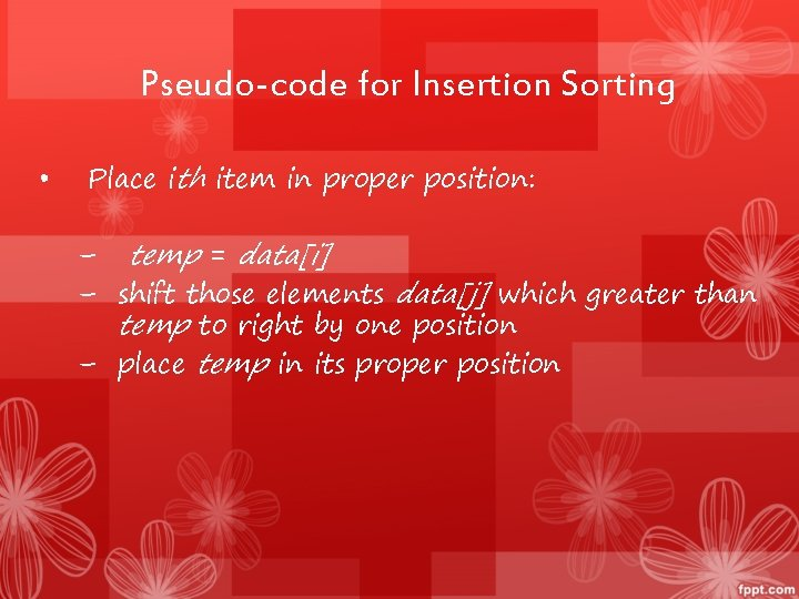 Pseudo-code for Insertion Sorting • Place ith item in proper position: – temp =