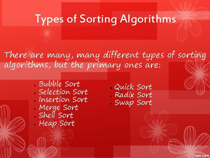 Types of Sorting Algorithms There are many, many different types of sorting algorithms, but