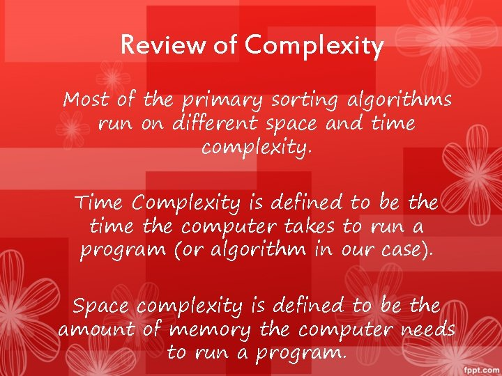 Review of Complexity Most of the primary sorting algorithms run on different space and