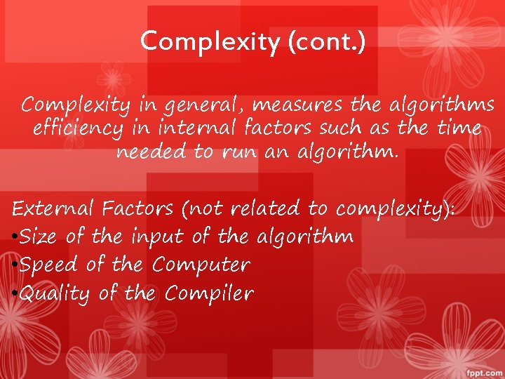 Complexity (cont. ) Complexity in general, measures the algorithms efficiency in internal factors such