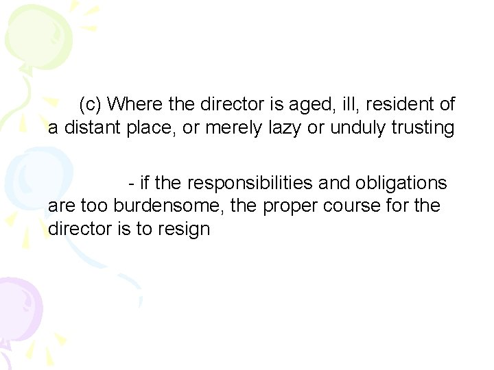 (c) Where the director is aged, ill, resident of a distant place, or merely