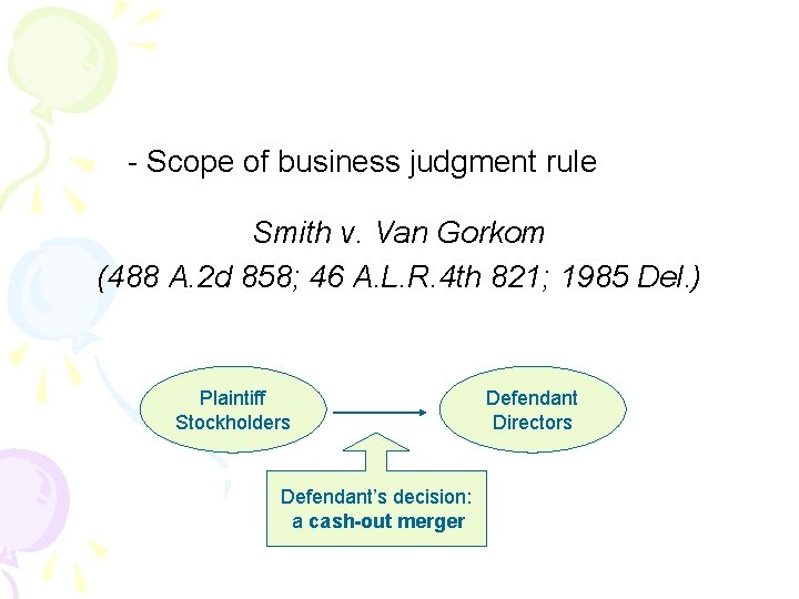- Scope of business judgment rule Smith v. Van Gorkom (488 A. 2 d