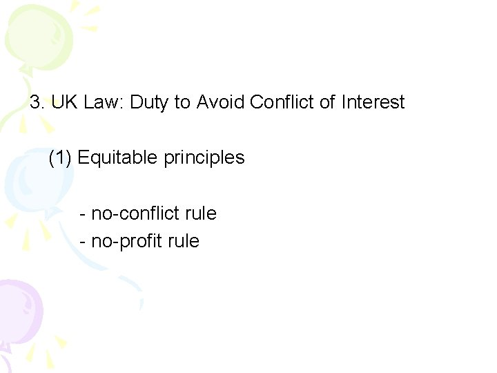3. UK Law: Duty to Avoid Conflict of Interest (1) Equitable principles - no-conflict