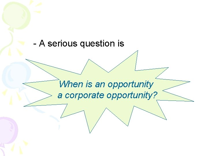 - A serious question is When is an opportunity a corporate opportunity?